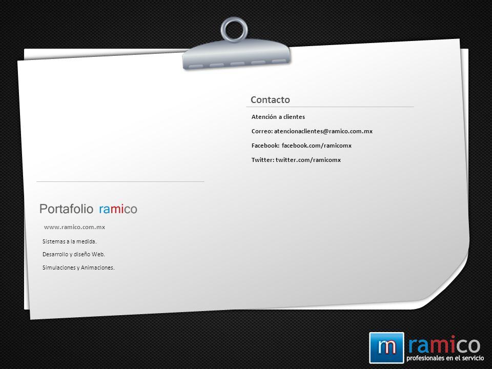 Sistemas a la medida. Desarrollo y diseño Web. Simulaciones y Animaciones. www.ramico.com.mx Atención a clientes Correo: atencionaclientes@ramico.com.