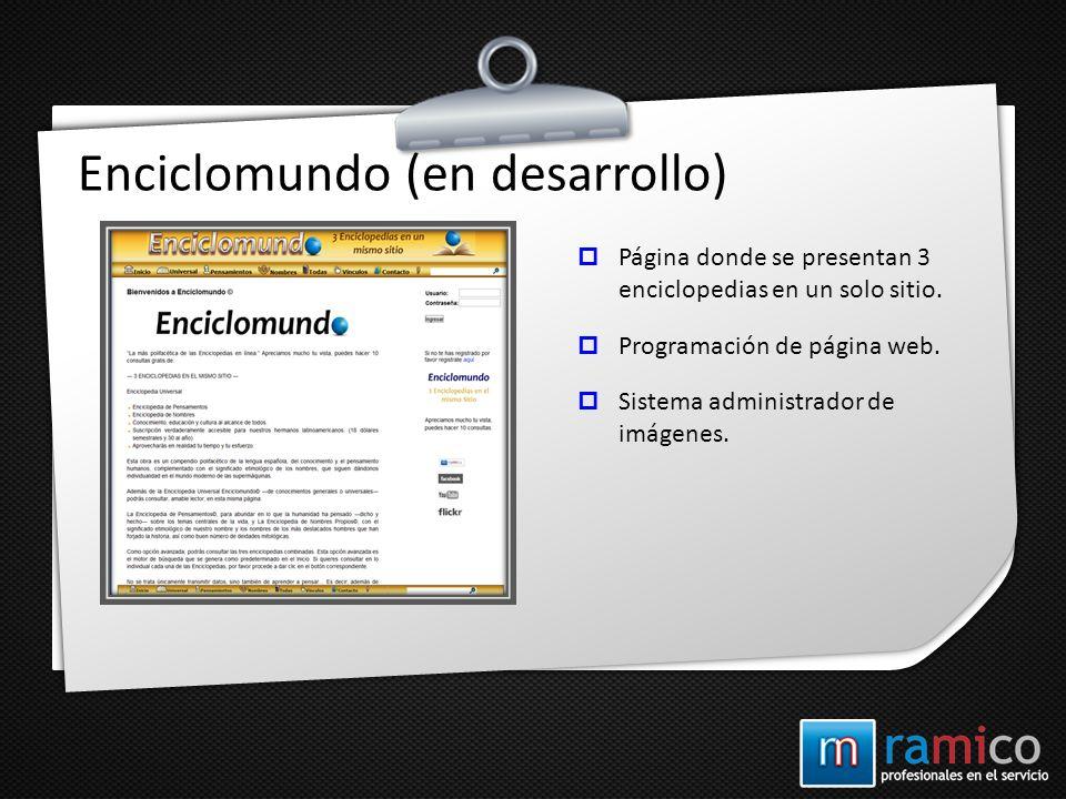 Enciclomundo (en desarrollo) Página donde se presentan 3 enciclopedias en un solo sitio. Programación de página web. Sistema administrador de imágenes