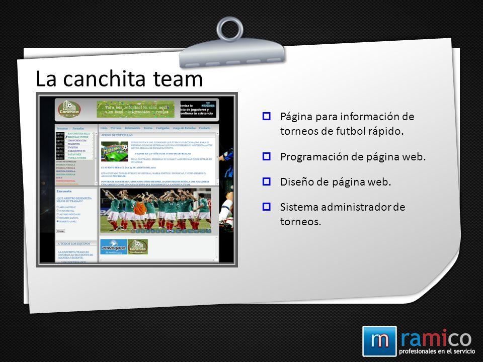La canchita team Página para información de torneos de futbol rápido. Programación de página web. Diseño de página web. Sistema administrador de torne