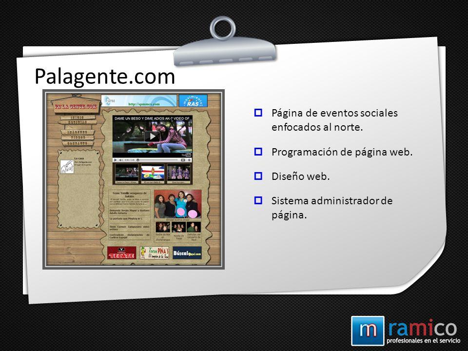 Palagente.com Página de eventos sociales enfocados al norte. Programación de página web. Diseño web. Sistema administrador de página.