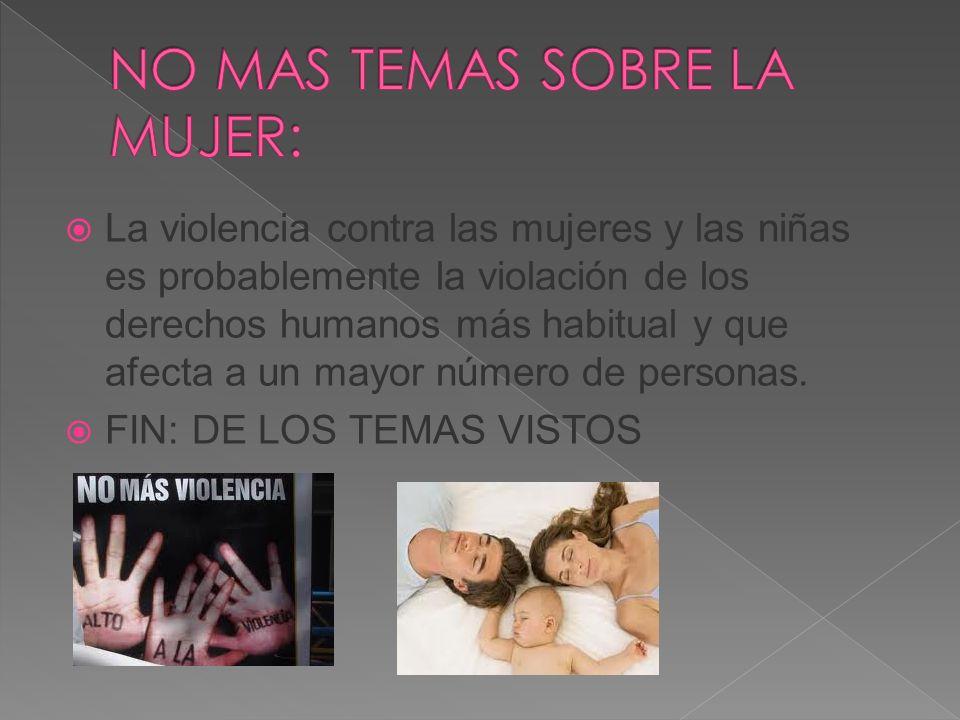 La violencia contra las mujeres y las niñas es probablemente la violación de los derechos humanos más habitual y que afecta a un mayor número de personas.