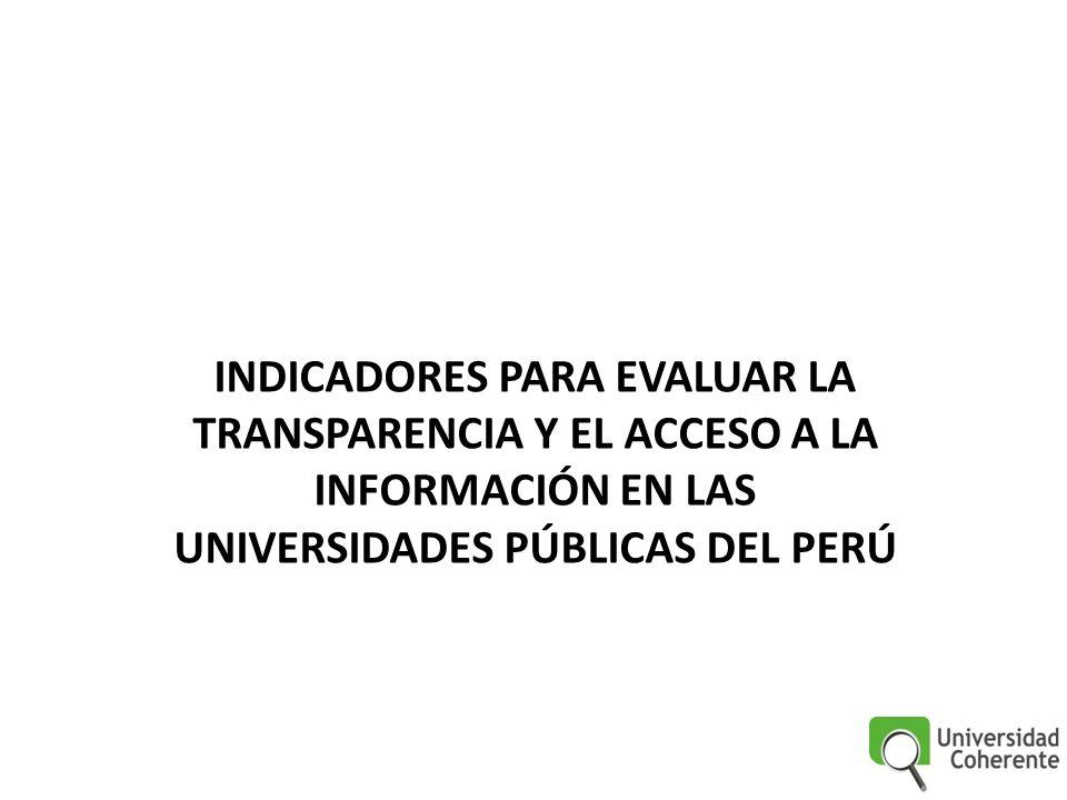 INDICADORES PARA EVALUAR LA TRANSPARENCIA Y EL ACCESO A LA INFORMACIÓN EN LAS UNIVERSIDADES PÚBLICAS DEL PERÚ