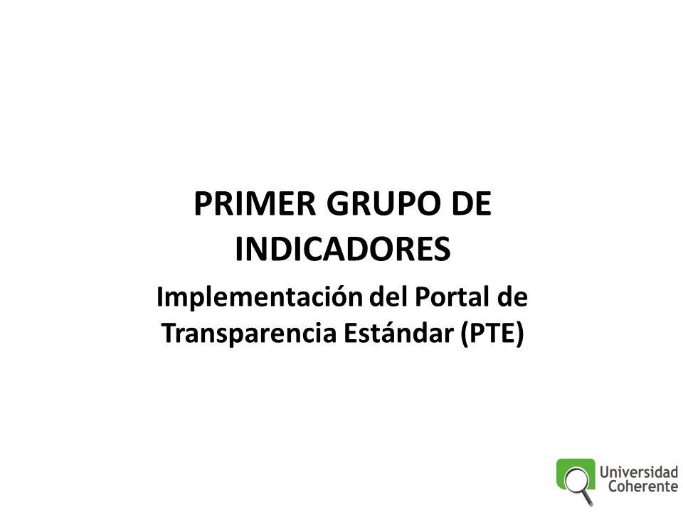 PRIMER GRUPO DE INDICADORES Implementación del Portal de Transparencia Estándar (PTE)