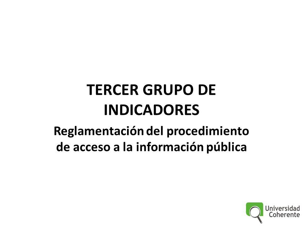 TERCER GRUPO DE INDICADORES Reglamentación del procedimiento de acceso a la información pública
