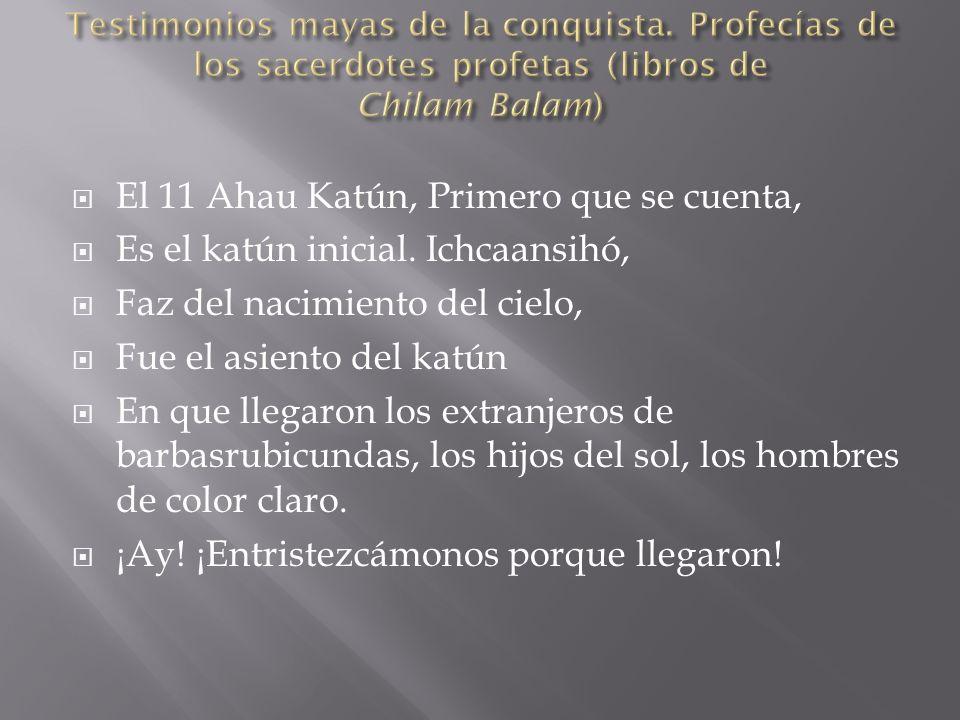El 11 Ahau Katún, Primero que se cuenta, Es el katún inicial.