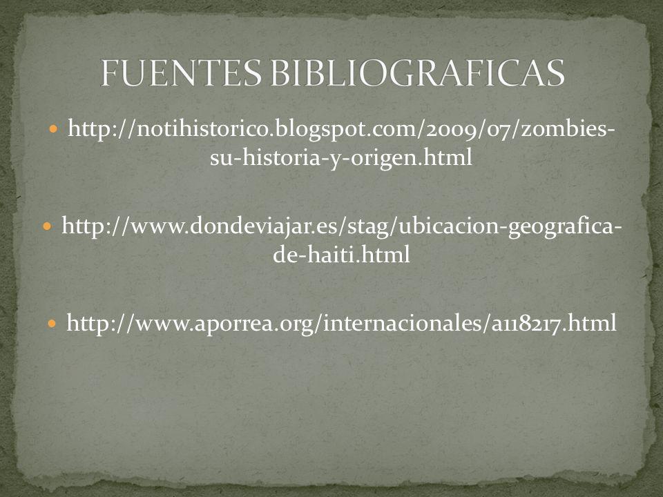 http://notihistorico.blogspot.com/2009/07/zombies- su-historia-y-origen.html http://www.dondeviajar.es/stag/ubicacion-geografica- de-haiti.html http:/