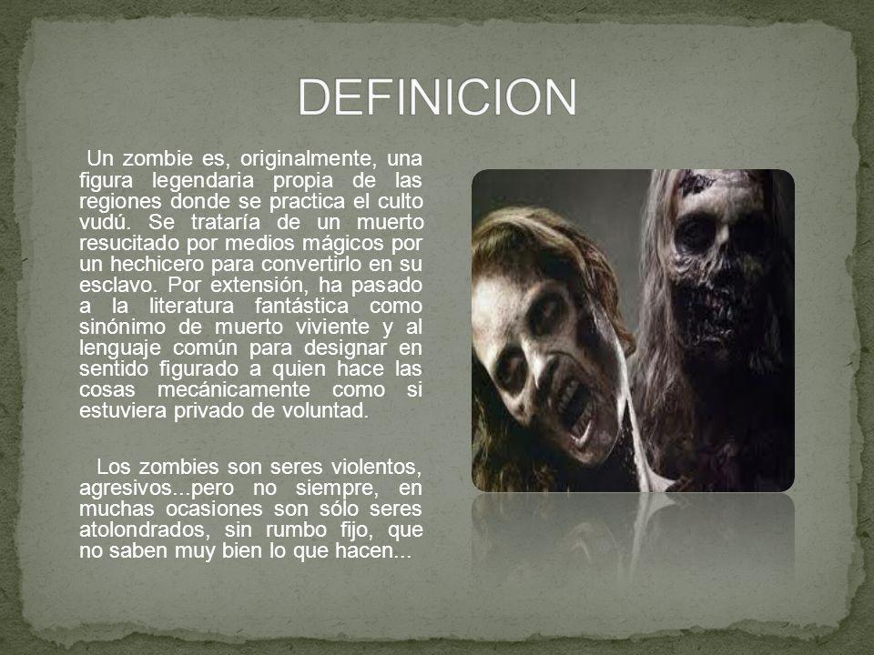 Un zombie es, originalmente, una figura legendaria propia de las regiones donde se practica el culto vudú. Se trataría de un muerto resucitado por med