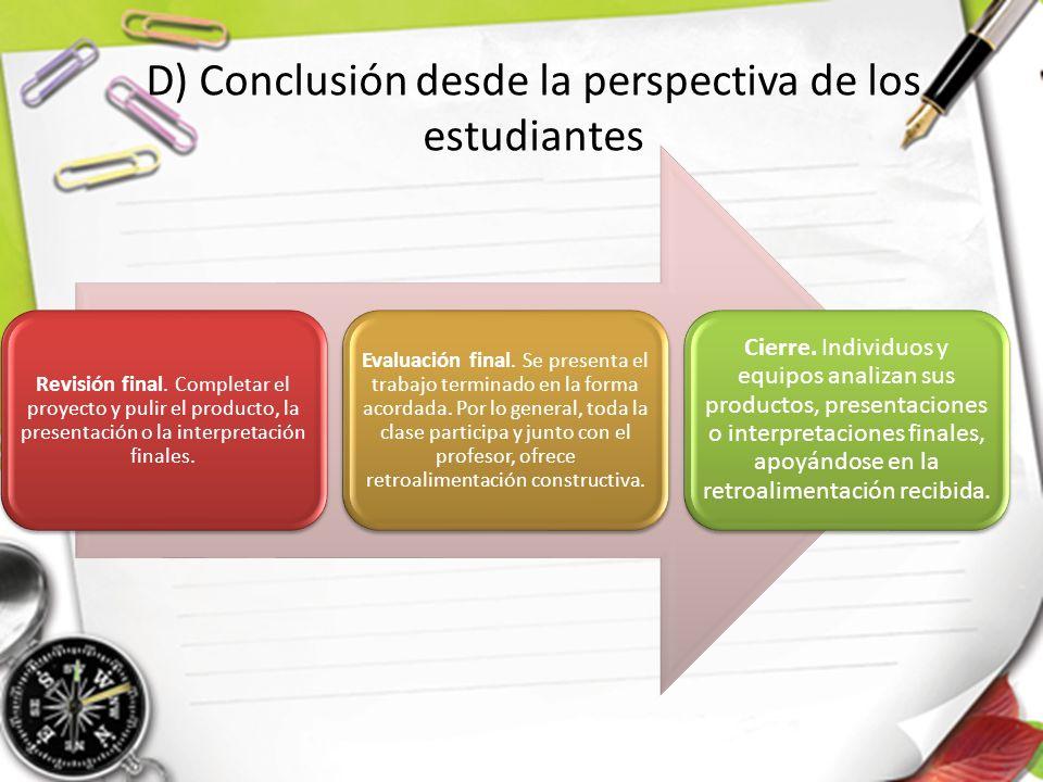 Revisión final. Completar el proyecto y pulir el producto, la presentación o la interpretación finales. Evaluación final. Se presenta el trabajo termi