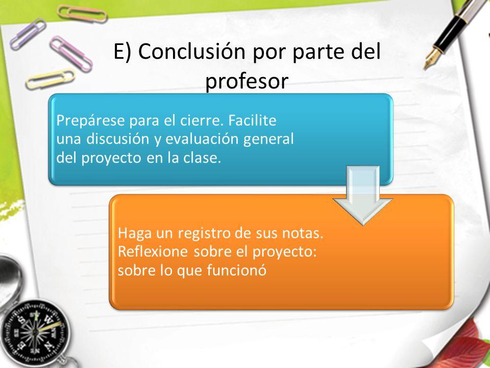 Prepárese para el cierre.Facilite una discusión y evaluación general del proyecto en la clase.