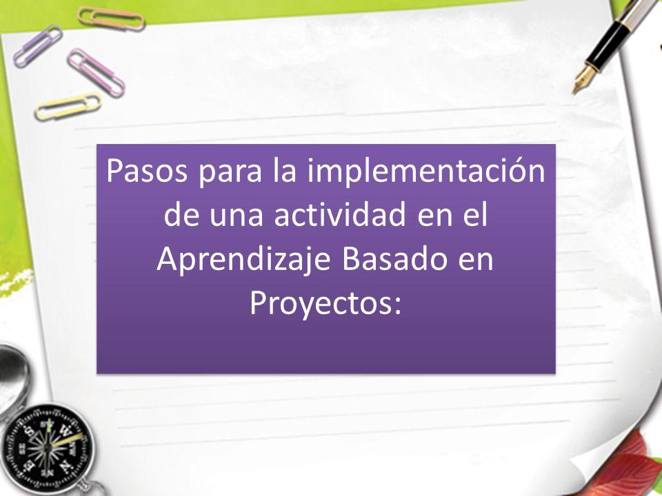 Pasos para la implementación de una actividad en el Aprendizaje Basado en Proyectos:
