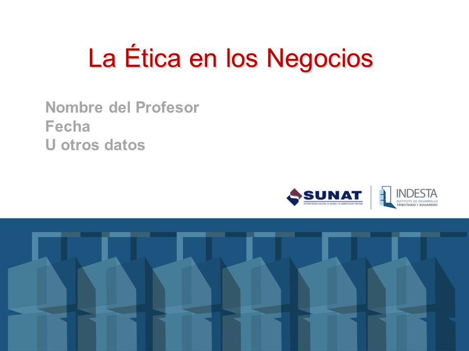 La Ética en los Negocios Nombre del Profesor Fecha U otros datos