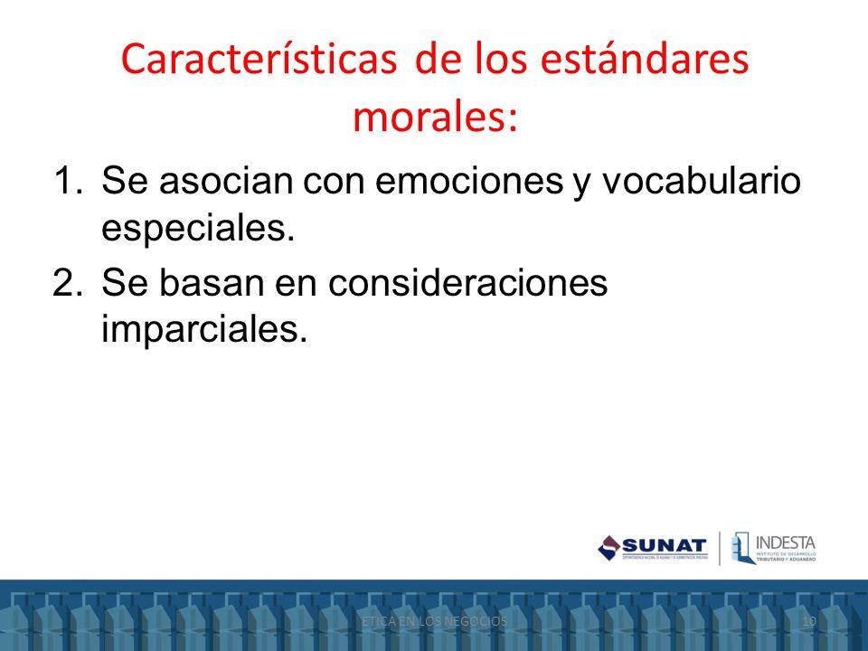 Características de los estándares morales: 1.Se asocian con emociones y vocabulario especiales. 2.Se basan en consideraciones imparciales. ETICA EN LO