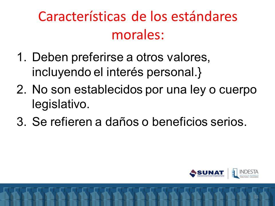 Características de los estándares morales: 1.Deben preferirse a otros valores, incluyendo el interés personal.} 2.No son establecidos por una ley o cu