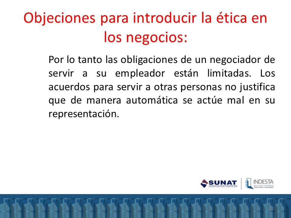 Objeciones para introducir la ética en los negocios: Por lo tanto las obligaciones de un negociador de servir a su empleador están limitadas. Los acue