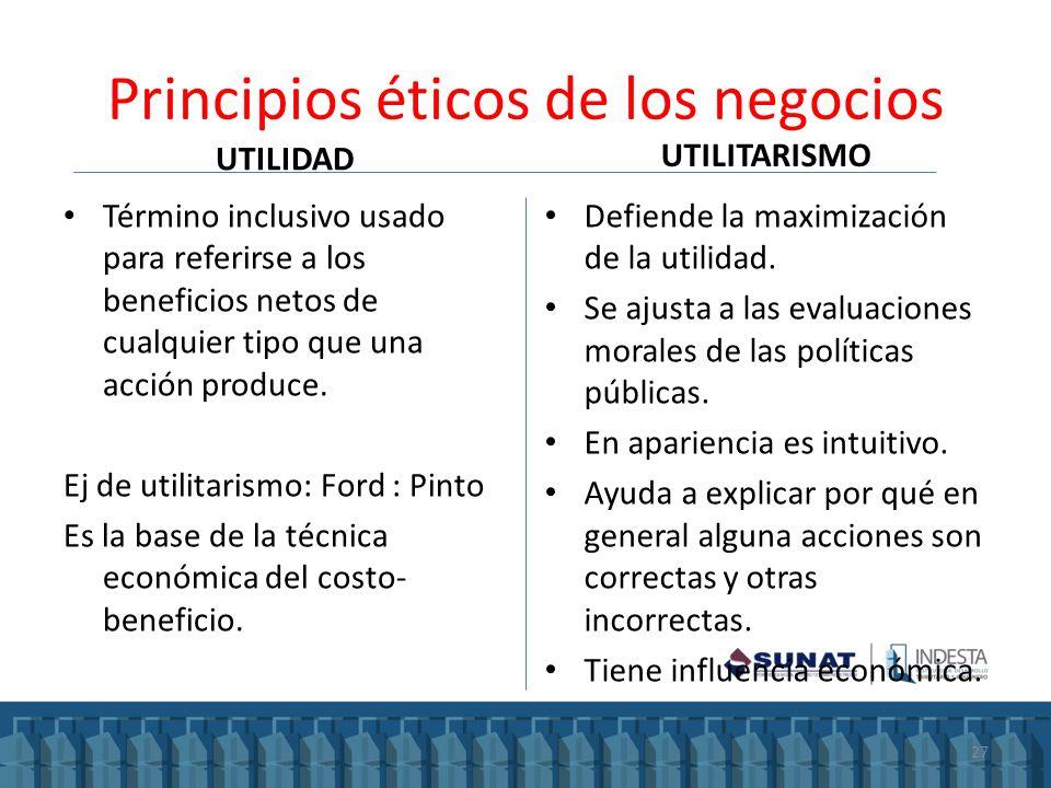 Principios éticos de los negocios UTILIDAD UTILITARISMO Término inclusivo usado para referirse a los beneficios netos de cualquier tipo que una acción