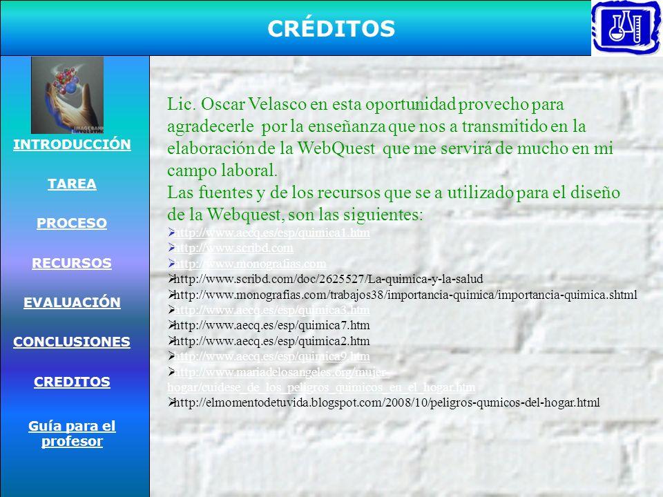 CRÉDITOS INTRODUCCIÓN TAREA PROCESO RECURSOS EVALUACIÓN CONCLUSIONES CREDITOS Guía para el profesor Lic.
