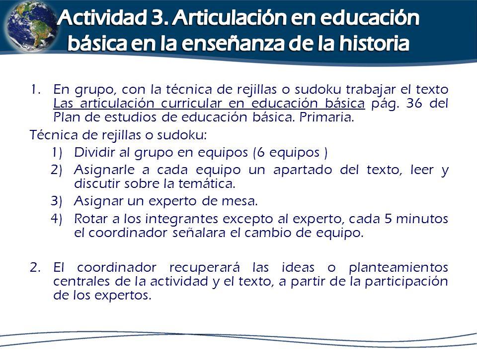1.En grupo, con la técnica de rejillas o sudoku trabajar el texto Las articulación curricular en educación básica pág. 36 del Plan de estudios de educ
