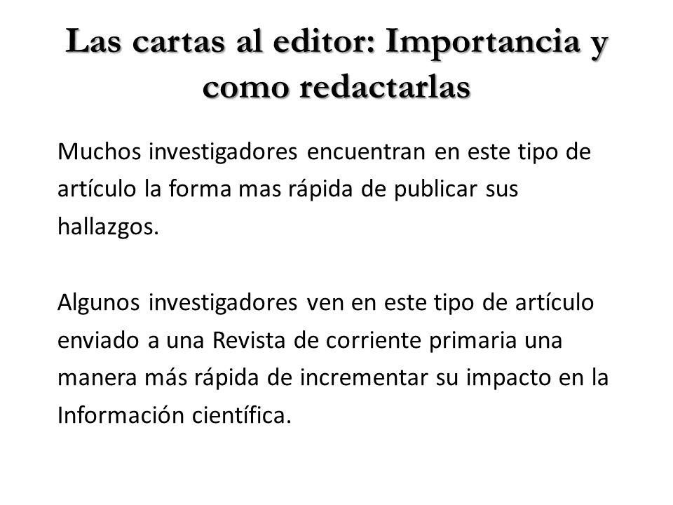 Las cartas al editor: Importancia y como redactarlas Muchos investigadores encuentran en este tipo de artículo la forma mas rápida de publicar sus hallazgos.