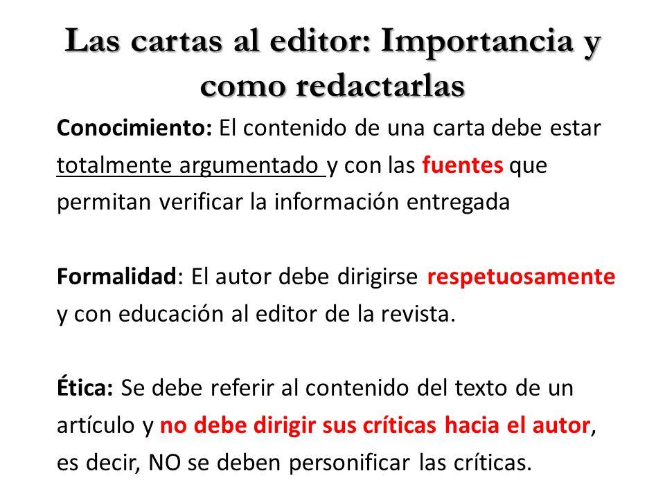 Las cartas al editor: Importancia y como redactarlas Conocimiento: El contenido de una carta debe estar totalmente argumentado y con las fuentes que p