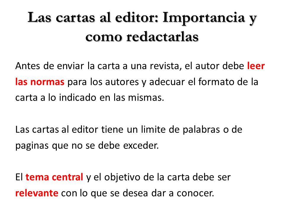 Las cartas al editor: Importancia y como redactarlas Antes de enviar la carta a una revista, el autor debe leer las normas para los autores y adecuar el formato de la carta a lo indicado en las mismas.