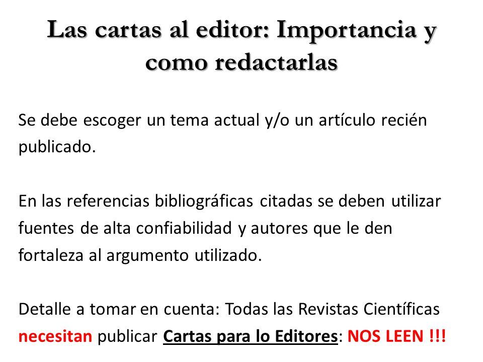 Las cartas al editor: Importancia y como redactarlas Se debe escoger un tema actual y/o un artículo recién publicado. En las referencias bibliográfica