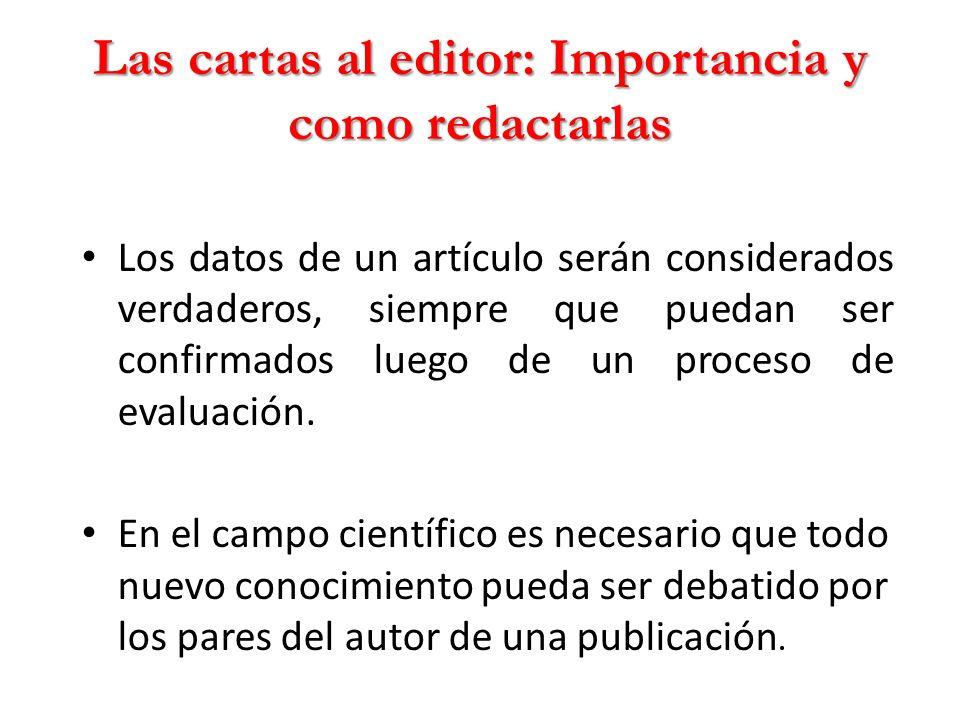 Las cartas al editor: Importancia y como redactarlas Los datos de un artículo serán considerados verdaderos, siempre que puedan ser confirmados luego de un proceso de evaluación.