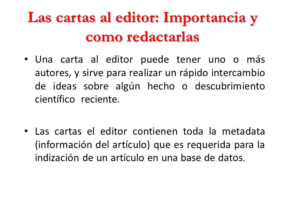 Las cartas al editor: Importancia y como redactarlas Una carta al editor puede tener uno o más autores, y sirve para realizar un rápido intercambio de ideas sobre algún hecho o descubrimiento científico reciente.