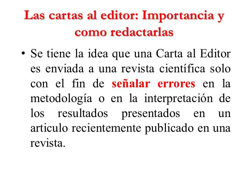 Las cartas al editor: Importancia y como redactarlas Se tiene la idea que una Carta al Editor es enviada a una revista científica solo con el fin de s