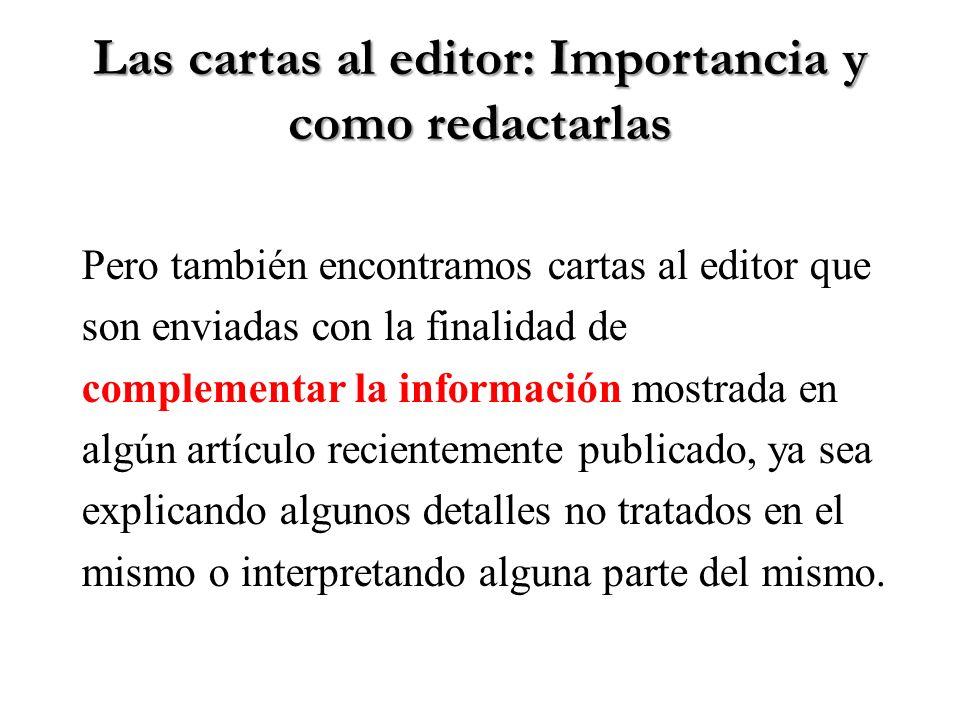 Las cartas al editor: Importancia y como redactarlas Pero también encontramos cartas al editor que son enviadas con la finalidad de complementar la in