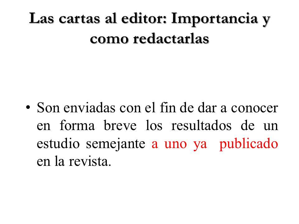 Las cartas al editor: Importancia y como redactarlas Son enviadas con el fin de dar a conocer en forma breve los resultados de un estudio semejante a