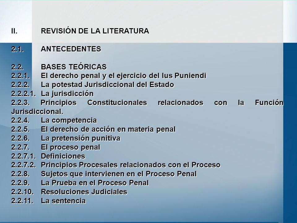 II. REVISIÓN DE LA LITERATURA 2.1. ANTECEDENTES 2.2. BASES TEÓRICAS 2.2.1. El derecho penal y el ejercicio del Ius Puniendi 2.2.2. La potestad Jurisdi