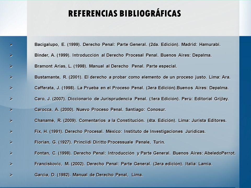 REFERENCIAS BIBLIOGRÁFICAS Bacigalupo, E. (1999). Derecho Penal: Parte General. (2da. Edición). Madrid: Hamurabi. Bacigalupo, E. (1999). Derecho Penal
