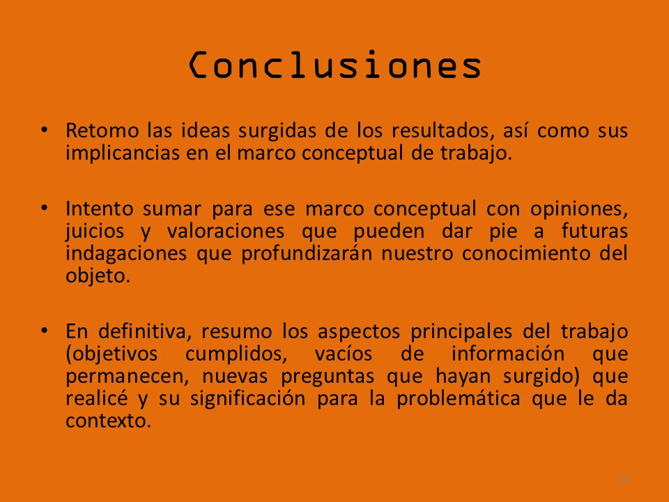 Conclusiones Retomo las ideas surgidas de los resultados, así como sus implicancias en el marco conceptual de trabajo. Intento sumar para ese marco co