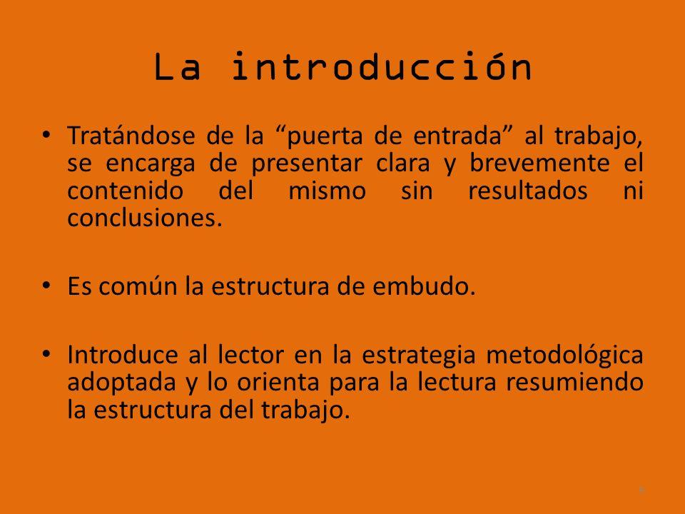 La introducción Tratándose de la puerta de entrada al trabajo, se encarga de presentar clara y brevemente el contenido del mismo sin resultados ni conclusiones.
