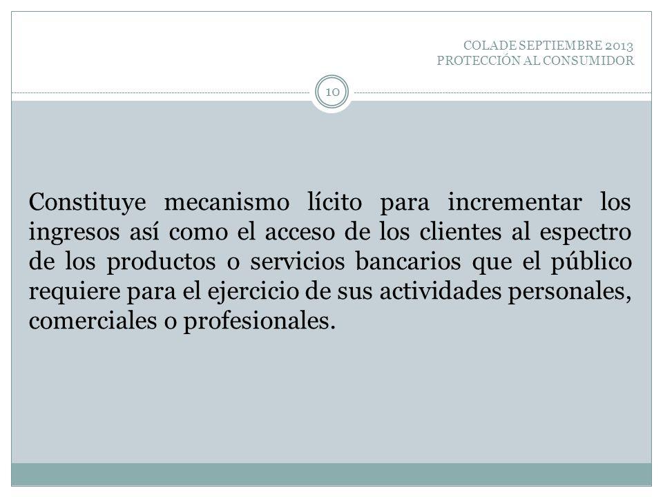 COLADE SEPTIEMBRE 2013 PROTECCIÓN AL CONSUMIDOR Constituye mecanismo lícito para incrementar los ingresos así como el acceso de los clientes al espect