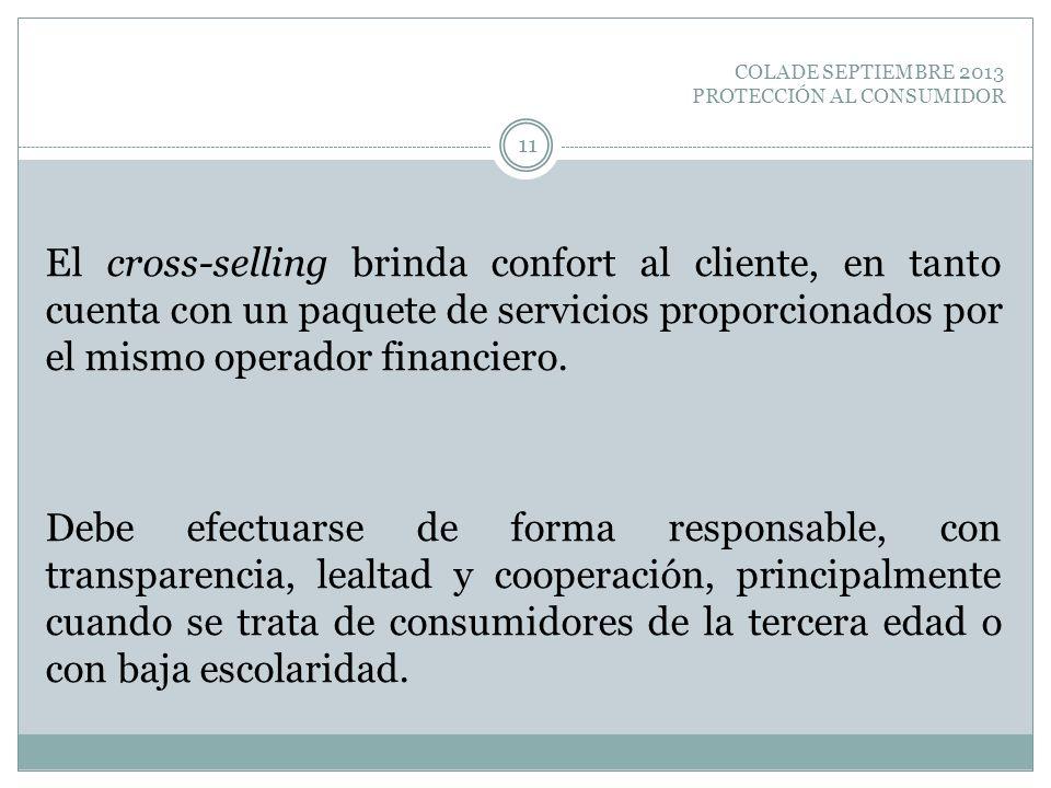 COLADE SEPTIEMBRE 2013 PROTECCIÓN AL CONSUMIDOR El cross-selling brinda confort al cliente, en tanto cuenta con un paquete de servicios proporcionados