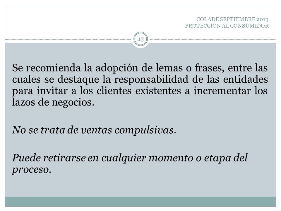 COLADE SEPTIEMBRE 2013 PROTECCIÓN AL CONSUMIDOR Se recomienda la adopción de lemas o frases, entre las cuales se destaque la responsabilidad de las en