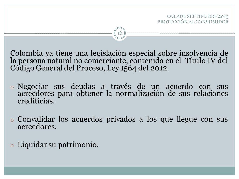 COLADE SEPTIEMBRE 2013 PROTECCIÓN AL CONSUMIDOR Colombia ya tiene una legislación especial sobre insolvencia de la persona natural no comerciante, con