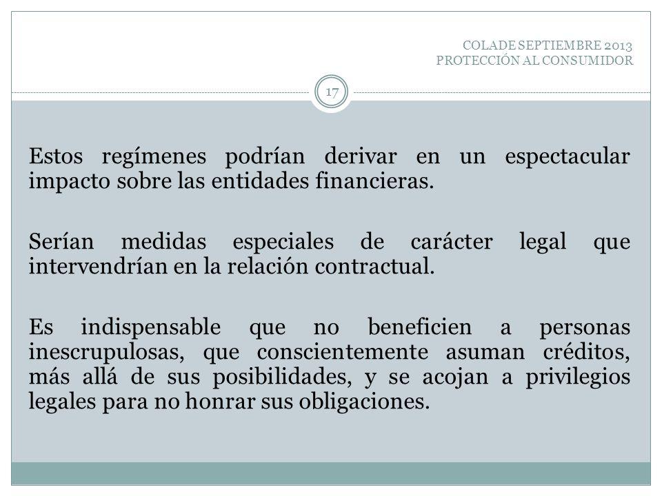 COLADE SEPTIEMBRE 2013 PROTECCIÓN AL CONSUMIDOR Estos regímenes podrían derivar en un espectacular impacto sobre las entidades financieras. Serían med