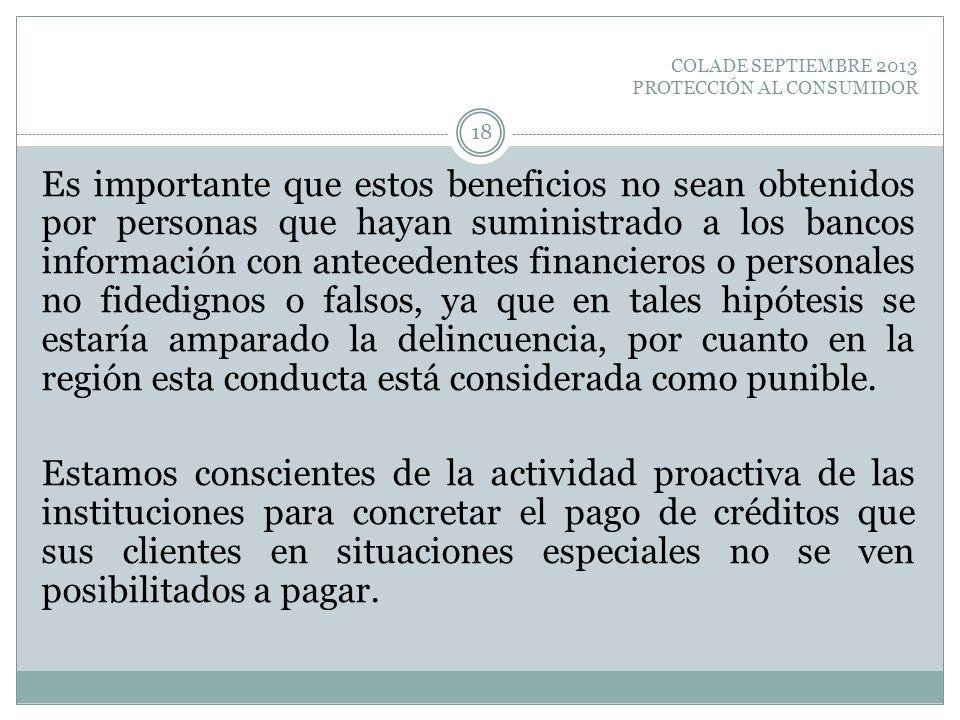 COLADE SEPTIEMBRE 2013 PROTECCIÓN AL CONSUMIDOR Es importante que estos beneficios no sean obtenidos por personas que hayan suministrado a los bancos
