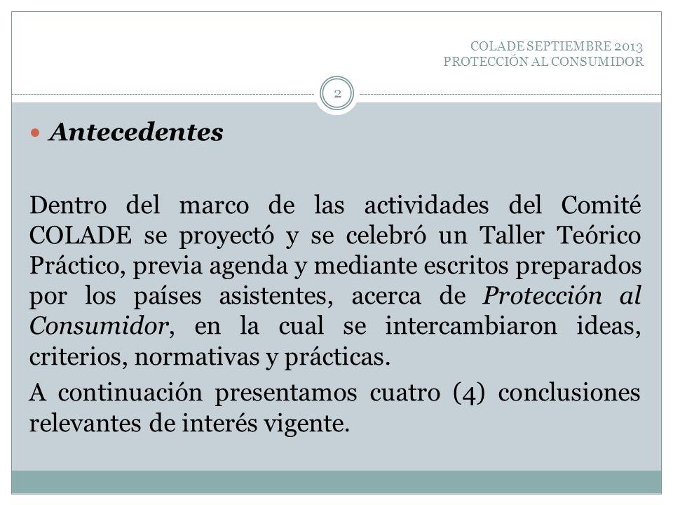 COLADE SEPTIEMBRE 2013 PROTECCIÓN AL CONSUMIDOR Antecedentes Dentro del marco de las actividades del Comité COLADE se proyectó y se celebró un Taller