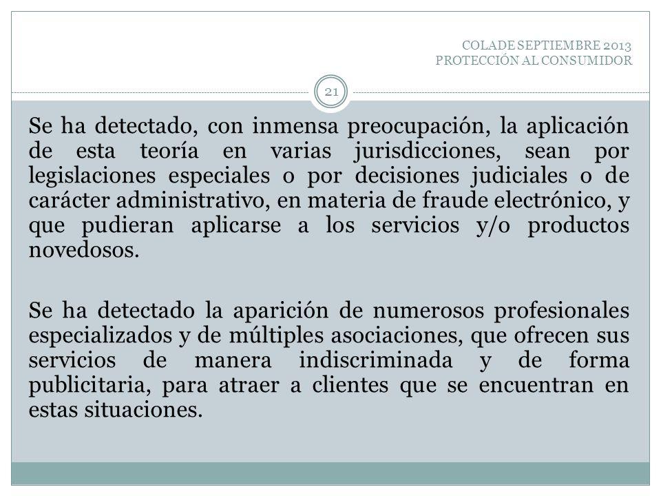 COLADE SEPTIEMBRE 2013 PROTECCIÓN AL CONSUMIDOR Se ha detectado, con inmensa preocupación, la aplicación de esta teoría en varias jurisdicciones, sean