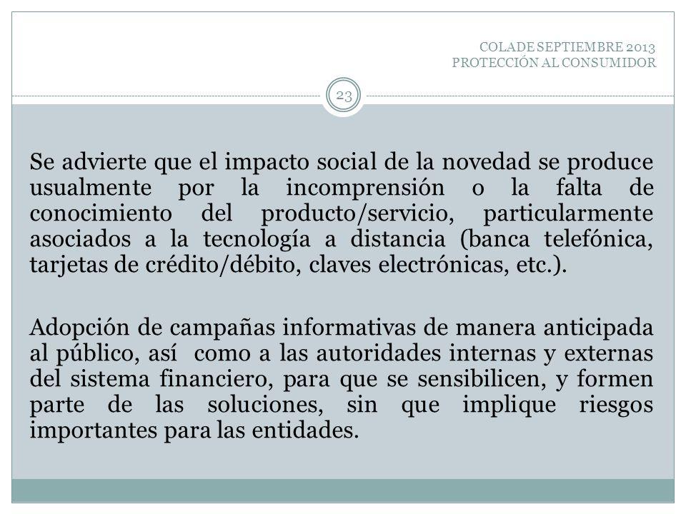 COLADE SEPTIEMBRE 2013 PROTECCIÓN AL CONSUMIDOR Se advierte que el impacto social de la novedad se produce usualmente por la incomprensión o la falta