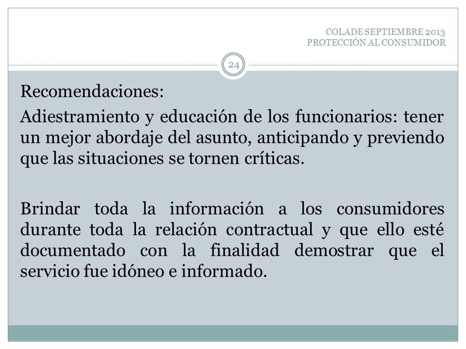 COLADE SEPTIEMBRE 2013 PROTECCIÓN AL CONSUMIDOR Recomendaciones: Adiestramiento y educación de los funcionarios: tener un mejor abordaje del asunto, a