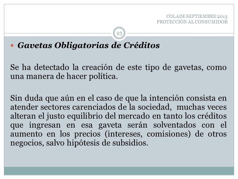 COLADE SEPTIEMBRE 2013 PROTECCIÓN AL CONSUMIDOR Gavetas Obligatorias de Créditos Se ha detectado la creación de este tipo de gavetas, como una manera