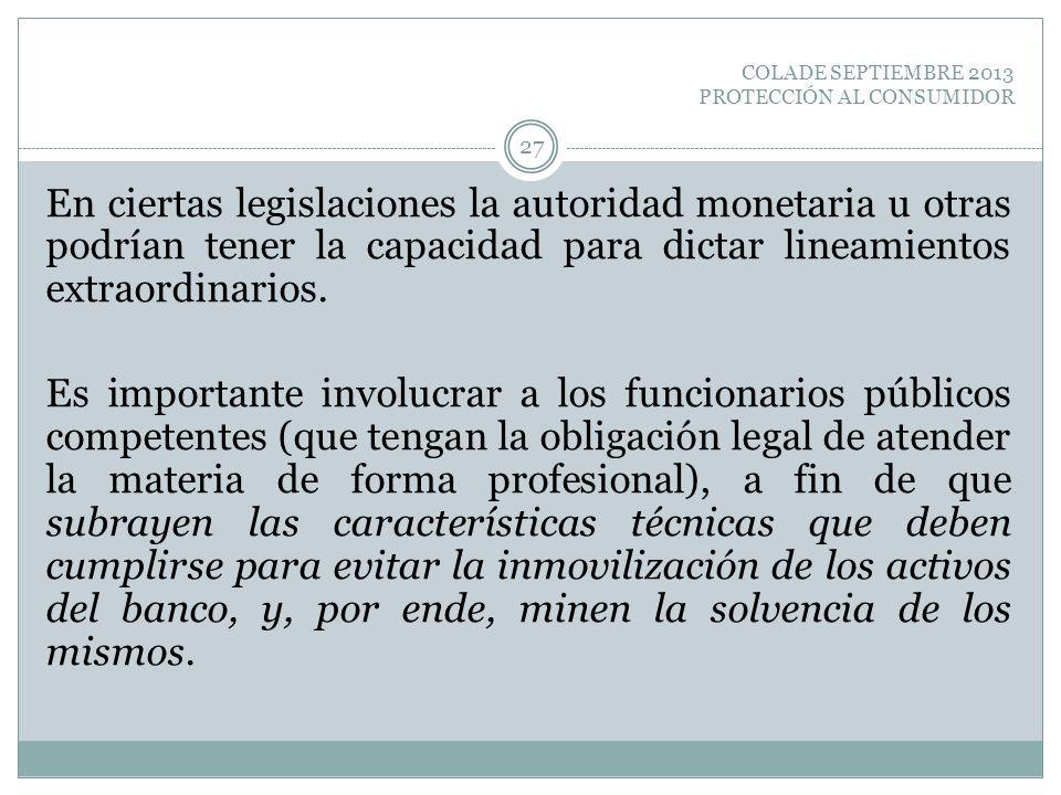 COLADE SEPTIEMBRE 2013 PROTECCIÓN AL CONSUMIDOR En ciertas legislaciones la autoridad monetaria u otras podrían tener la capacidad para dictar lineami