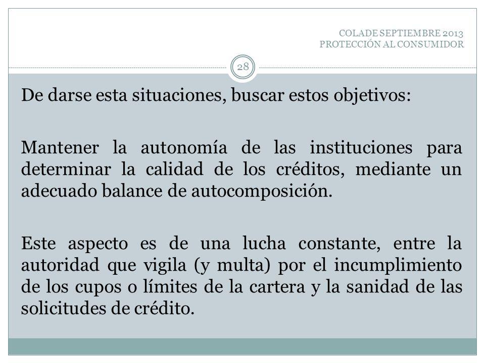 COLADE SEPTIEMBRE 2013 PROTECCIÓN AL CONSUMIDOR De darse esta situaciones, buscar estos objetivos: Mantener la autonomía de las instituciones para det