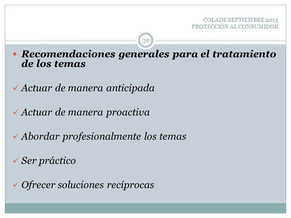 COLADE SEPTIEMBRE 2013 PROTECCIÓN AL CONSUMIDOR Recomendaciones generales para el tratamiento de los temas Actuar de manera anticipada Actuar de maner