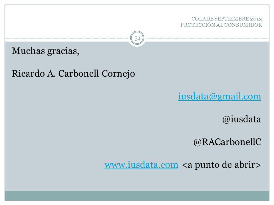 COLADE SEPTIEMBRE 2013 PROTECCIÓN AL CONSUMIDOR Muchas gracias, Ricardo A. Carbonell Cornejo iusdata@gmail.com @iusdata @RACarbonellC www.iusdata.com
