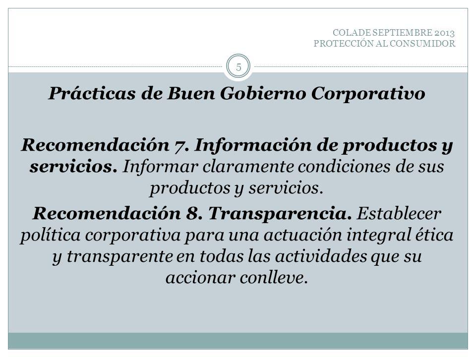 COLADE SEPTIEMBRE 2013 PROTECCIÓN AL CONSUMIDOR Prácticas de Buen Gobierno Corporativo Recomendación 7. Información de productos y servicios. Informar
